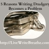 Writing Drudgery: 5 Reasons Why It Becomes a Problem