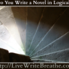 How Do You Write a Novel in Logical Steps?