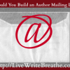 Should You Build an Author Mailing List?