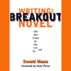 Writing the Breakout Novel by Donald Maas