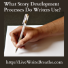 What Story Development Processes Do Writers Use?
