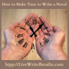 How to Make Time to Write a Novel