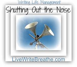 Writing Life Management: Shutting Out the Noise by @JanalynVoigt