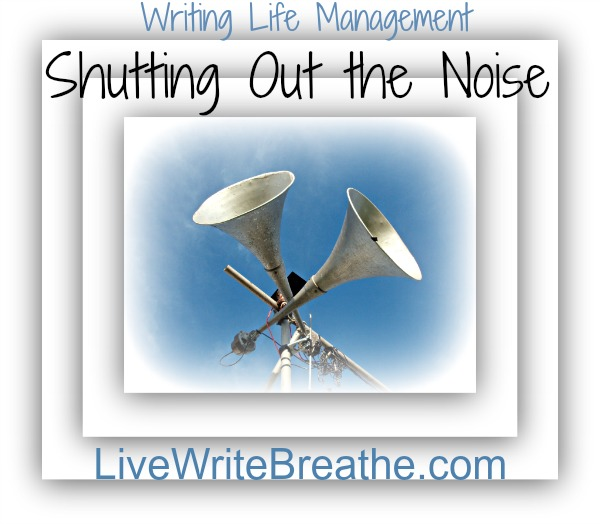 Managing the Writing Life: Shutting Out the Noise