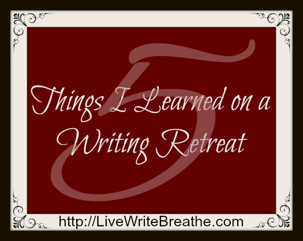 5 Things I Learned on a Writing Retreat