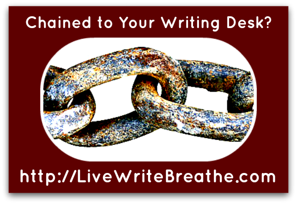 Chained to Your Writing Desk?