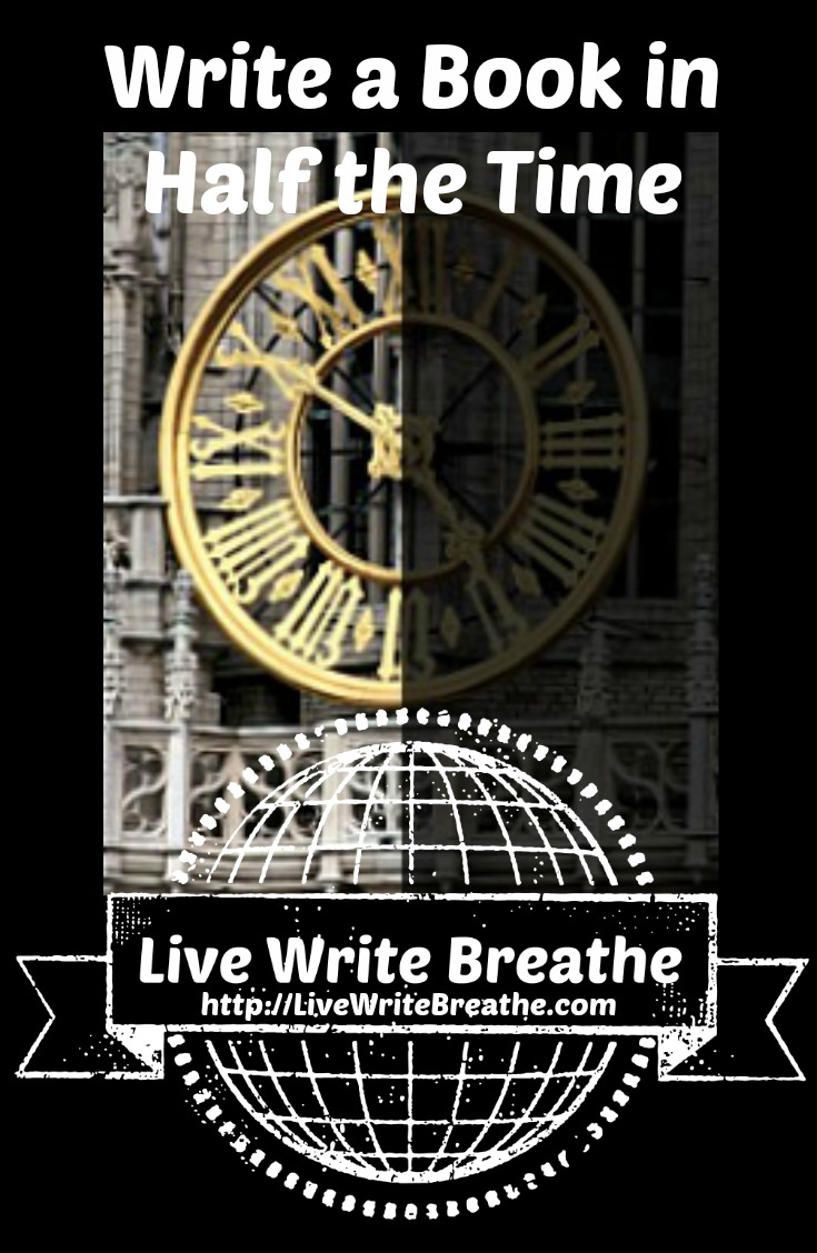 Write a Book in Half the Time via Janalyn Voigt | Live Write Breathe