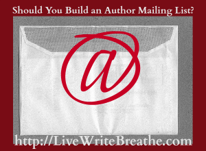Should You Build an Author Mailing List | Live Write Breathe