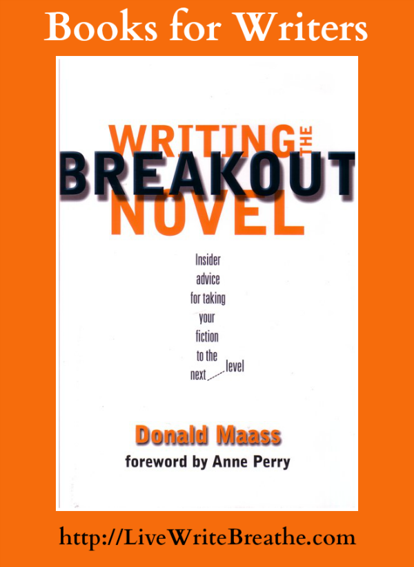 Writing the Breakout Novel by Donald Maas | Live Write Breathe Books for Writers