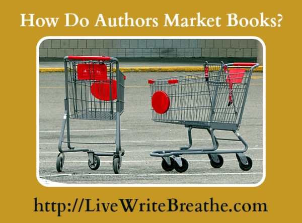 How Do Authors Market Books |Live Write Breathe