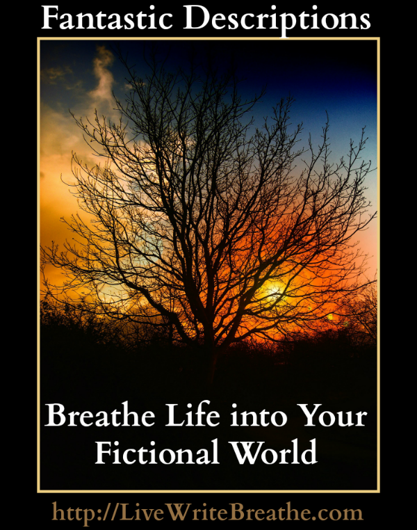 Breathe Life Into Your Fictional World with Fantastic Descriptions | Live Write Breathe