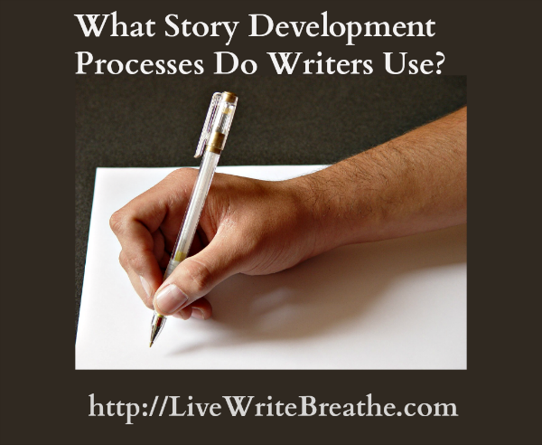 What Story Development Processes Do Writers Use? | Live Write Breathe