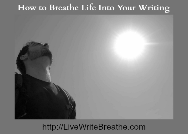 How to Breathe Life Into Your Writing via @JanalynVoigt | Live Write Breathe