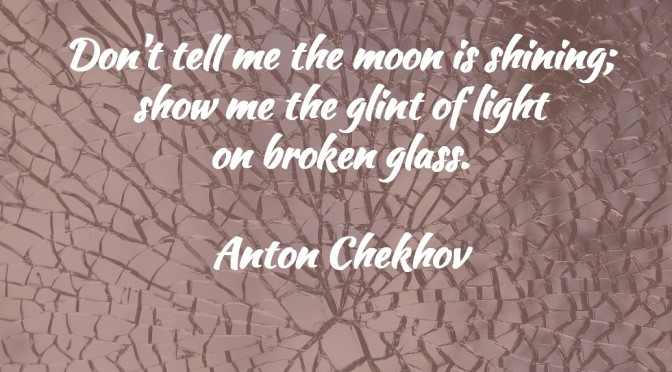 Anton Chekhov Broken Glass Writing Quote via Janalyn Voigt for Live Write Breathe