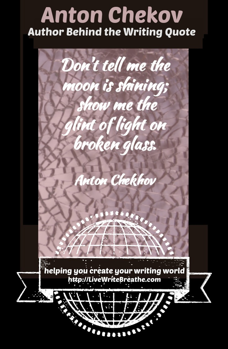 Anton Chekov (Author Behind the Broken Glass Writing Quote) via Janalyn Voigt | Live Write Breathe