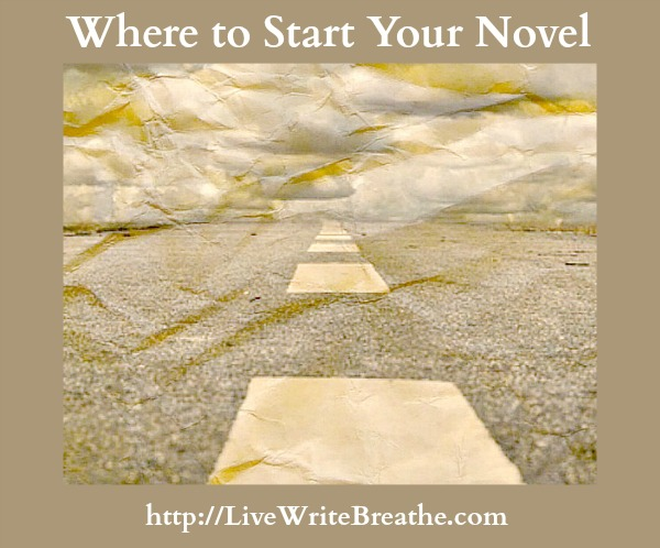 Where to Start Your Novel via Janalyn Voigt | Live Write Breathe