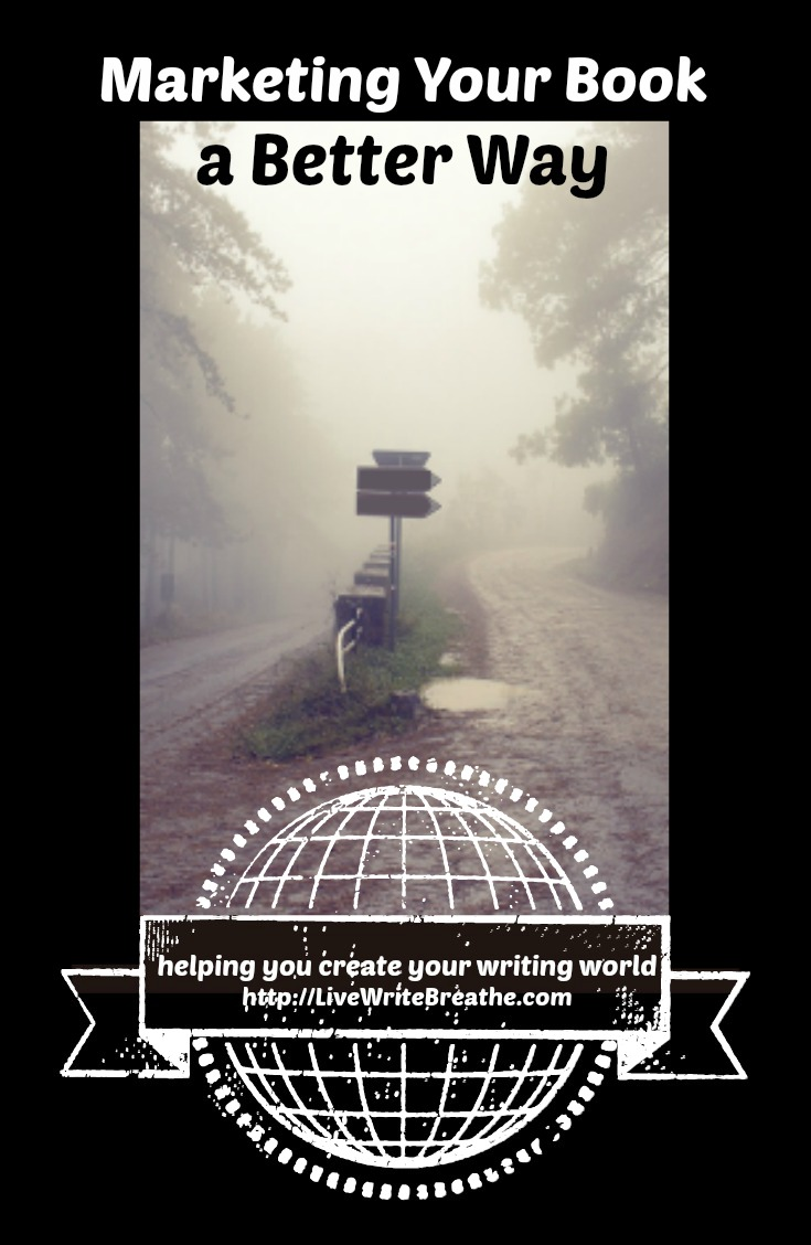 Marketing Your Book a Better Way via @JanalynVoigt | Live Write Breathe