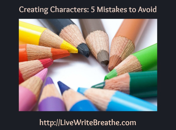 Creating Characters 5 Mistakes to Avoid by @JanalynVoigt | Live Write Breathe
