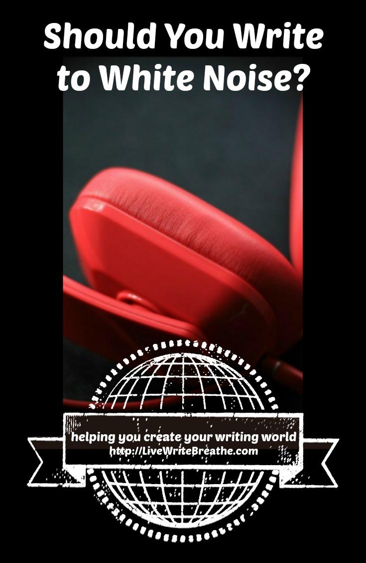 Should You Write to White Noise? via @JanalynVoigt | Live Write Breathe