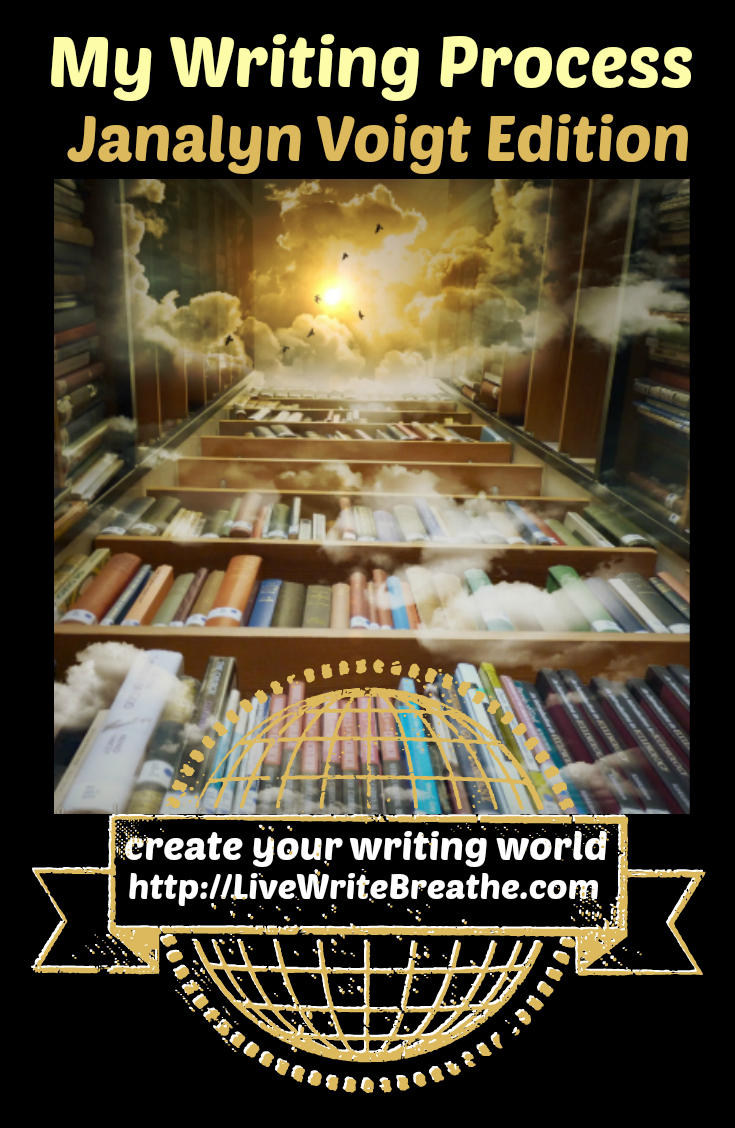 My Writing Process, Janalyn Voigt Edition | Live Write Breathe