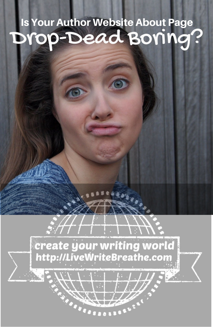 Is Your Author Website About Page Drop-Dead Boring via @JanalynVoigt | Live Write Breathe